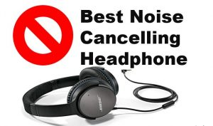 Best Noise cancellation headphone